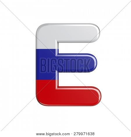3d Capital character E covered in Russia flag texture isolated on white background. This font collection is well-suited for various projects related but not limited to Russia, politics, economics...