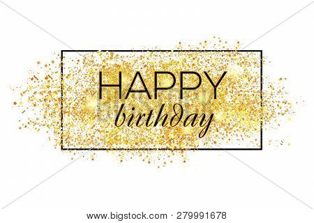 Gold Sparkles Background Happy Birthday. Happy Birthday Background. Greeting Logotype For Card, Flye