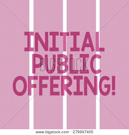 Text Sign Showing Initial Public Offering. Conceptual Photo Offering Its Stock To The Public For The