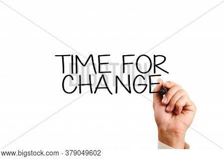 Time For Change Concept. Male Hand Writing Time For Change