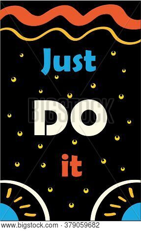 Just Do It Motivational Vintage Lettering Poster. Work Hard Positive Slogan. You Can Colorful Text O