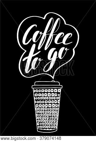 Coffee To Go Plastic Cup With Coffee. Vector Take Away Illustration. White Chalk On The Blackboard P