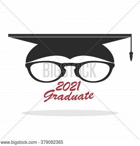 Graduate Hat With A Frame Of Glasses And The Inscription Graduate 2021. Vector Illustration. Flat De