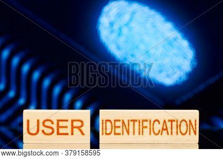 User Identification. Wooden Blocks With User Identification On Fingerprint Background