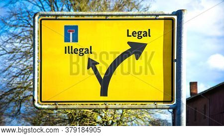 Street Sign The Direction Way To Legal Versus Illegal