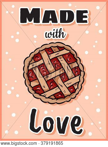 Made With Love Cute Cozy Postcard With Berry Pie. Handmade Top View Pastry. Hygge Festive Thanksgivi