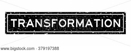 Grunge Black Transformation Word Square Rubber Seal Stamp On White Background
