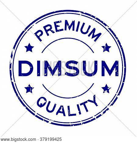Grunge Blue Premium Quaity Dimsum Word Round Rubber Seal Stamp On White Background