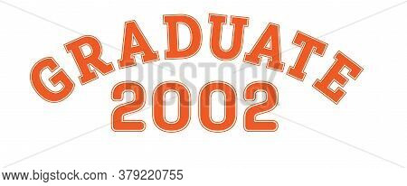 Graduated In 2002. Lettering For A Senior Class, Reunion, Or Special Event. Vector For Printing On C