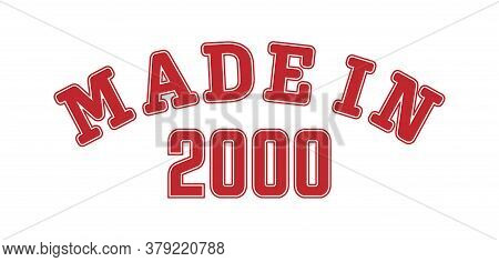 Made In 2000. Lettering Of The Year Of Birth Or A Special Event For Printing On Clothing, Logos, Sti