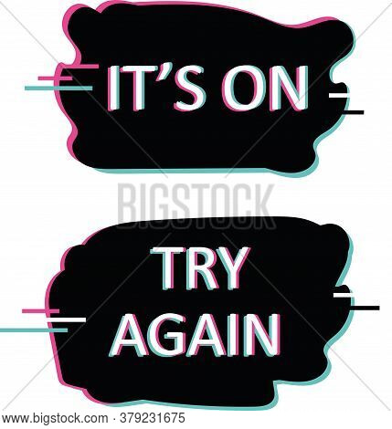 Set Of Glitch Motivational Quotes. Two Black Labels With White Text It's On And Try Again On It. Opt