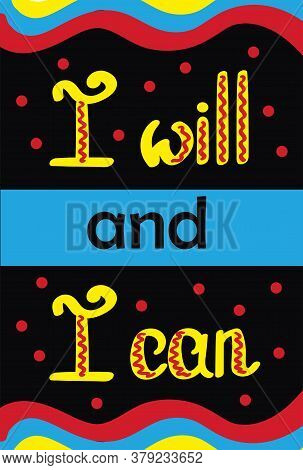 I Will I Can Lettering Poster. Positive Inspirational Quote On Chalkboard. Colorful Text On Black Ba