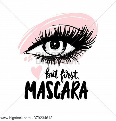 Beautiful Eye With Long Black Lashes, Pink Eyeshadow. But First, Mascara - Vector Handwritten Quote.
