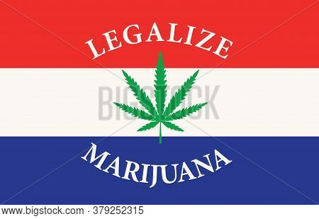 Banner In The Form Of The Dutch Flag With A Hemp Leaf. The Concept Of Legalizing Marijuana, Cannabis