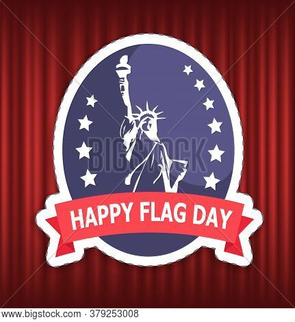 Happy Flag Day, Label Decorated By Statue Of Liberty And Stars. Patriotic Sign, Brochure With Frame