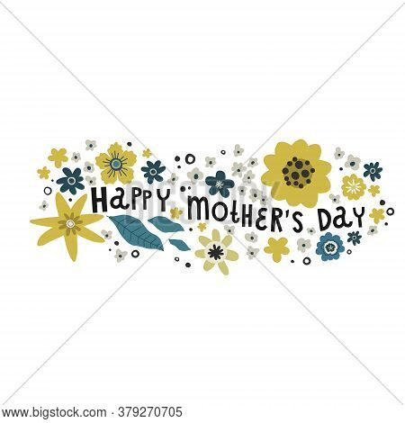 Flowers Bouquet, Lettering Words Mothers Day, Vector Drawing Greeting Card Template
