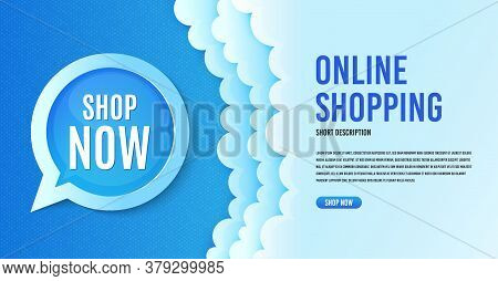 Shop Now Symbol. Clouds Banner Template. Special Offer Sign. Retail Advertising. Speech Bubble With