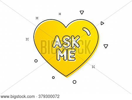Sweet Heart Sign. Ask Me Icon. Valentine Day Love Symbol. Yellow Circles Pattern. Classic Ask Me Ico