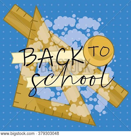 Back To School Poster With A Ruler An Square Ruler - Vector