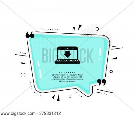 Download Icon. Quote Speech Bubble. Internet Downloading With Laptop Sign. Load File Symbol. Quotati