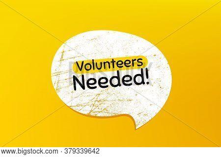 Volunteers Needed. Banner With Grunge Speech Bubble. Volunteering Service Sign. Charity Work Symbol.