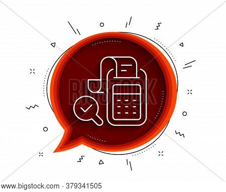 Bill Accounting Line Icon. Chat Bubble With Shadow. Business Audit Sign. Check Finance Symbol. Thin