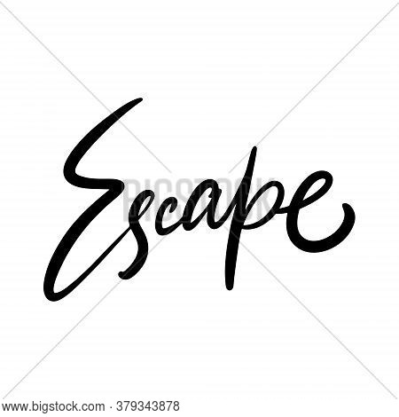 Escape Word. Hand Drawn Modern Lettering. Black Color. Vector Illustration. Isolated On White Backgr