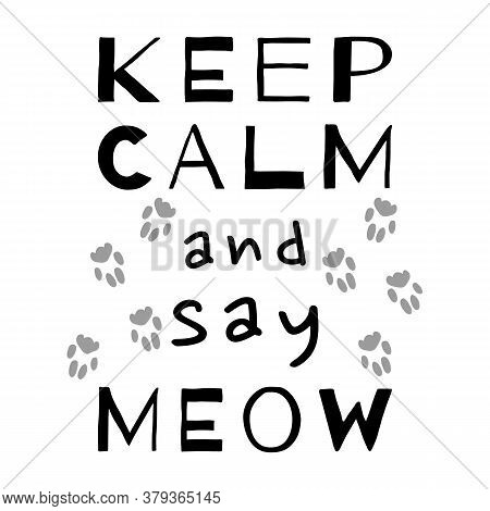 Keep Calm And Say Meow. Cat Calligraphy Quote. Typography Lettering. Feline Phrase. Black And White