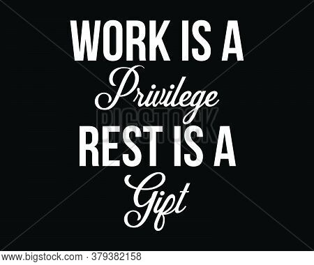 Work Is A Privilege / Beautiful Text Quote Tshirt Design Poster Vector Illustration