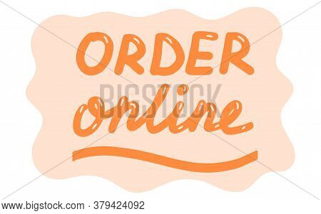 Order Online. Online Shopping Concept, Lettering Calligraphy Illustration. Vector Eps Hand Drawn Bru