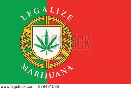 Banner In The Form Of The Portuguese Flag With A Hemp Leaf. The Concept Of Legalizing Marijuana, Can