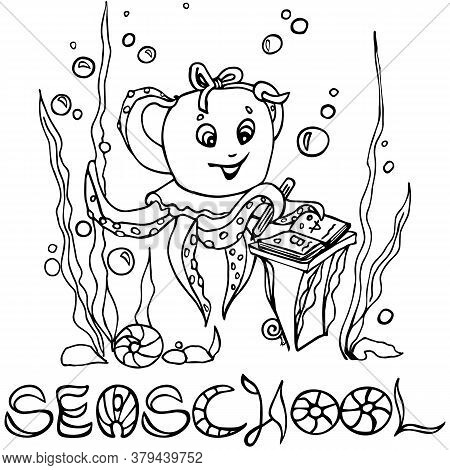 Baby Octopus Studying At The Sea School, First Grade Class Activity. Coloring Page With Cute Charact