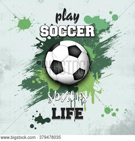 Soccer Ball Icon. Play Soccer. Sport Is Life. Pattern For Design Poster, Logo, Emblem, Label, Banner