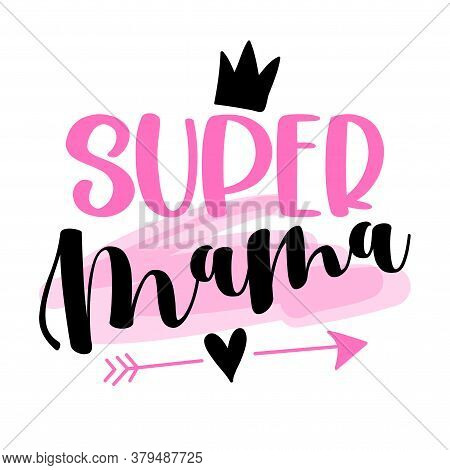 Super Mama - Happy Mothers Day Lettering. Handmade Calligraphy Vector Illustration. Mother's Day Car