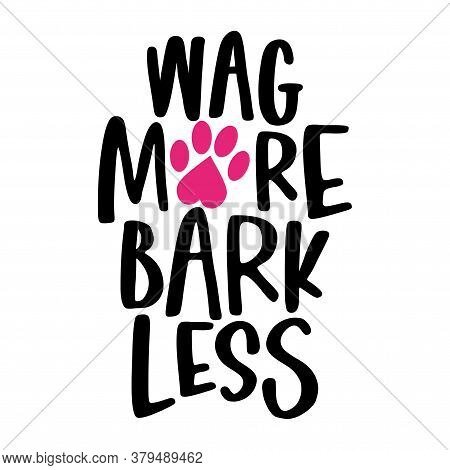 Wag More, Bark Less - Words With Dog Footprint. - Funny Pet Vector Saying With Puppy Paw, Heart And