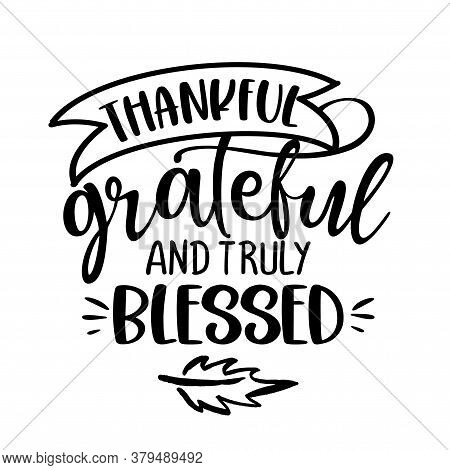 Grateful Thankful And Truly Blessed - Inspirational Thanksgiving Day Beautiful Handwritten Quote, Le