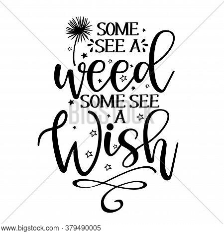 Some see a weed, some see a Wish - funny saying in isolated vector eps 10. Lettering poster or t-shirt textile graphic design. Handwritten room decoration with closed eyes.