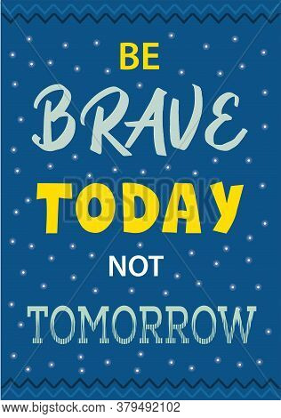 Be Brave Today Not Tomorrow Motivation Wall Poster. Deep Blue Sky Background With Yellow And Aquamar