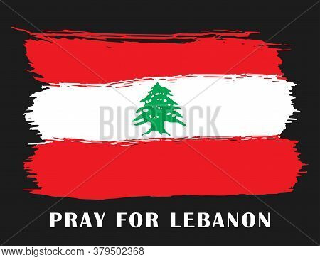 Stylized Lebanon Flag With The Inscription Pray For Lebanon. Tragedy In Beirut. Background Dedicated