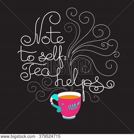 Note To Self Tea Helps. White Line Lettering On Black.