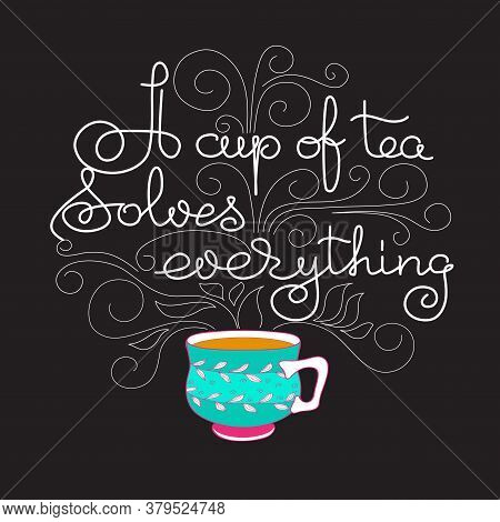 Cup Of Tea Solves Everything. White Line Lettering On Black.