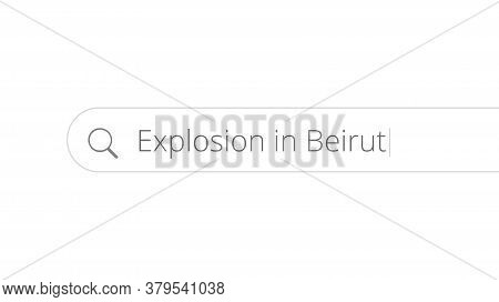 Searching For Information About Explosion In Beirut In The Internet Browser. The Massive Explosion I