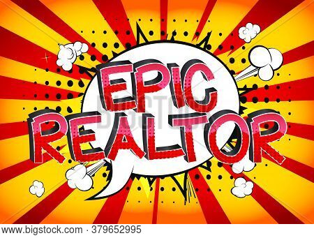 Epic Realtor Comic Book Style Cartoon Words On Abstract Comics Background.