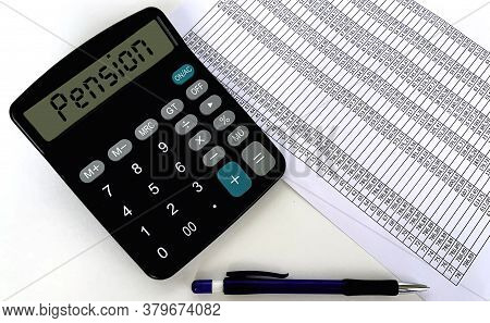 The Word Pension On The Calculator.a Sheet Of Paper With Numbers And A Pen On A White Background.con