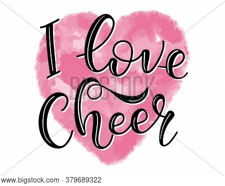I Love Cheer Lettering For Cheerleaders - Black Text And Watercolor Pink Heart.