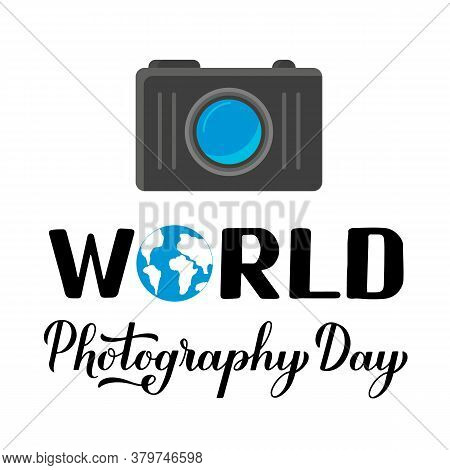 World Photography Day Calligraphy Hand Lettering And Photo Camera Isolated On White. Vector Template