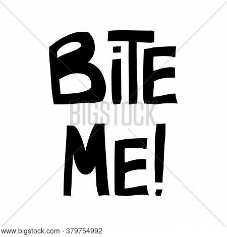 Bite Me. Halloween Quote. Cute Hand Drawn Lettering In Modern Scandinavian Style. Isolated On White