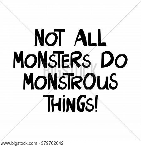 Not All Monsters Do Monstrous Things. Halloween Quote. Cute Hand Drawn Lettering In Modern Scandinav