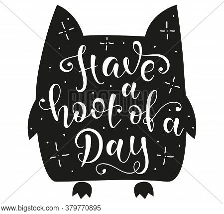 Have A Hoot Of A Day, White Text On Black Owl Silhouette.