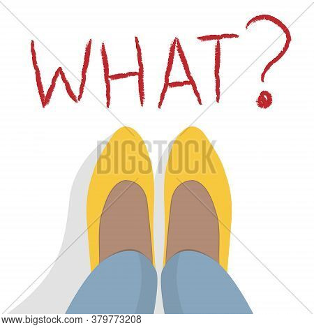 Women's Feet In Shoes And Jeans Near The Inscription What? Conceptual Vector Illustration.